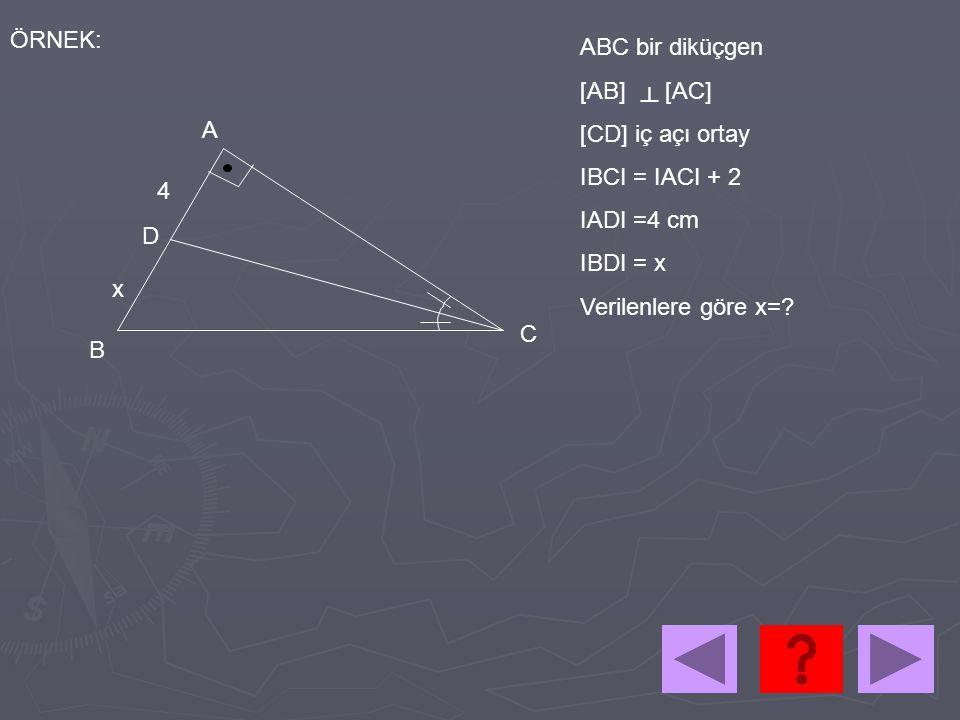 ÖRNEK: ABC bir diküçgen. [AB] [AC] [CD] iç açı ortay. IBCI = IACI + 2. IADI =4 cm. IBDI = x.
